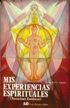 mis experiencias espirituales. (narraciones esotericas) vicente beltran anglada 9788485316762
