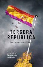 la tercera república (ebook)-jose antonio suarez-9788490182062