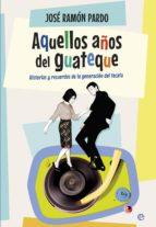 aquellos años del guateque-jose ramon pardo-9788490604762