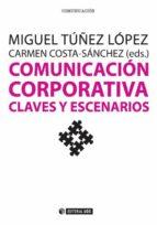comunicacion corporativa. claves y escenarios-miguel tuñez lopez-9788490643662
