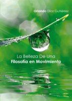 la belleza de una filosofía en movimiento (ebook)-orlando diaz gutierrez-9788490763162