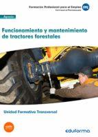 uf0273: (transversal) funcionamiento y mantenimiento de tractores forestales. 9788490935262