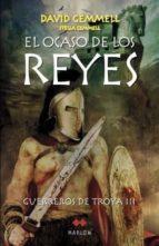 el ocaso de los reyes guerreros de troya iii david gemmell 9788492472062