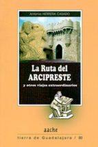 la ruta del arcipreste y otros viajes extraordinarios-antonio herrera casado-9788492886562
