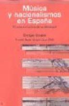 musica y nacionalismos en españa: el arte en la era de la ideolog ia-enrique encabo-9788493455262