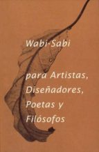 wabi - sabi para artistas: diseñadores, poetas y filosofos (2ª ed .)-leonard koren-9788494307362