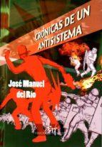 cronicas de un antisistema-jose manuel del rio-9788494347962