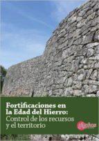 fortificaciones en la edad del hierro: control de los recursos y del territorio-oscar rodriguez-9788494401862