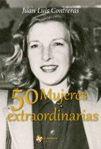 50 mujeres extraordinarias-juan luis contreras-9788494484162