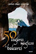 50 lugares magicos de baleares-carlos olles estopiña-9788494508462