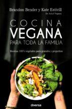 cocina vegana para toda la familia: recetas 100% vegetales para grandes y pequeños brando bender kate estivill 9788494716362