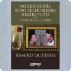 no serias mia si no me hubieses hecho tuyo: biografia de un amor ramiro oliveros 9788494737862