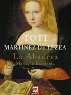 la abadesa: maria la excelenta toti martinez de lezea 9788495354662