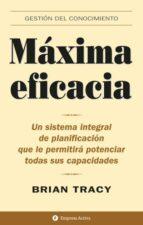 maxima eficacia: un sistema integral de planificacion que le perm itira potenciar todas sus capacidades brian tracy 9788495787262