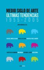 medio siglo de arte: ultimas tendencias, 1955-2005-javier maderuelo-9788496258662