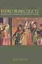pedro berruguete: el primer pintor renacentista de la corona de c astilla 9788497181662