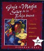 guia de magia sexy de la bruja buena: conjuros de pasion, amor y seduccion deborah gray 9788497770262