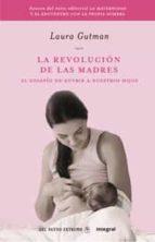 la revolucion de las madres: el desafio de nutrir a nuestros hijo s-laura gutman-9788498674262