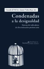 El libro de Condenadas a la desigualdad autor CONSUELO DEL VAL CID DOC!