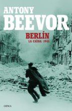 berlin. la caida: 1945-antony beevor-9788498928662
