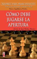 como debe jugarse la apertura: ajedrez para principiantes por los grandes maestros panov, capablanca, persits igor molina montes 9788499171562