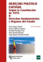 derecho politico español segun la constitucion de 1978 (tomo ii): derechos fundamentales y organos del estado (6ª ed.)-9788499612362
