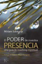 el poder de nuestra presencia: una guia de coaching espiritual miriam subirana 9788499881362