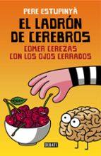 el ladrón de cerebros: comer cerezas con los ojos cerrados pere estupinya 9788499926162