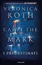 carve the mark. i predestinati veronica roth 9788804673262