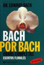 bach por bach: obras completas. escritos florales-edward bach-9789507540462