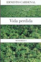 vida perdida (memorias i) ernesto cardenal 9789681669362