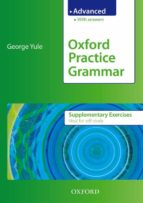 oxford practice grammar: supplementary exercises with key advance d level george yule 9780194579872