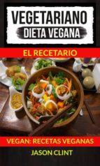 vegetariano: dieta vegana: el recetario (vegan: recetas veganas) (ebook) jason clint 9781507178072