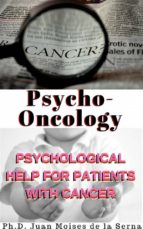psycho-oncology: psychological help for patients with cancer (ebook)-juan moisés de la serna-9781547511372