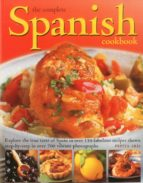 the complete spanish cookbook: explore the true taste of spain in over 150 fabulous recipes shown step by step in over 700 vibrant photographs pepita aris 9781780191072