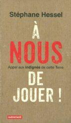 El libro de A nous de jouer!: appel aux indignes de cette terre autor STEPHANE HESSEL TXT!