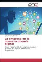 la empresa en la nueva economia digital: retos y oportunidades empresariales en la nueva era digital. adaptarse o desaparecer-pablo ferreiros bennett-9783639781472