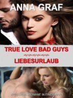 true love bad guys & liebesurlaub (ebook)-anna graf-9783958309272