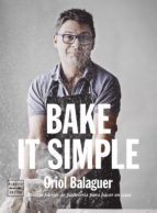 bake it simple: pasteleria facil con oriol balaguer oriol balaguer jon sarabia 9788408151272