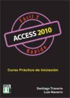 access 2010 facil y rapido: curso practico de iniciacion (2ª ed.) santiago traveria 9788415033172