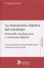 imputación objetiva del resultado: desarrollo, fundamentos y cuestiones abiertas-w. frisch-9788415690672
