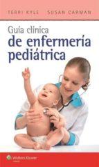 guia clinica de enfermeria pediatrica terri kyle susan carman 9788416004072
