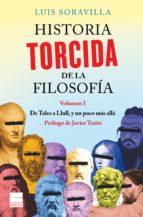 historia torcida de la filosofia (vol. i): de tales a llull y un poco mas alla-luis soravilla-9788416223572