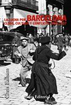 la lucha por barcelona: clase, cultura y conflicto, 1898-1937-chris ealham-9788420647272
