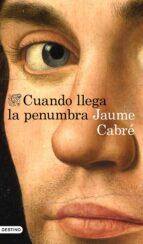 cuando llega la penumbra (ebook)-jaume cabre-9788423352272