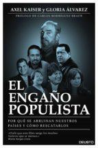 el engaño populista: por que se arruinan nuestros paises y como rescatarlos-axel kaiser-gloria alvarez-9788423425372