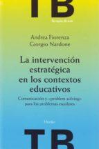 la intervencion estrategica en los contextos educativos: comunica cion y problem solving para los problemas escolares giorgio nardone andrea fiorenza 9788425423772