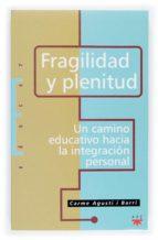 fragilidad y plenitud: un camino educativo hacia la integracion p ersonal-carme agusti i barri-9788428818872