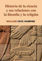 historia de la ciencia y sus relaciones con la filosofia y la rel igion william cecil dampier 9788430947072