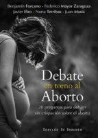 debate en torno al aborto: 20 preguntas para debatir sin crispaci on sobre el aborto-9788433026972